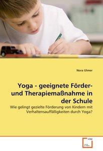 Yoga - geeignete Förder- und Therapiemaßnahme in der Schule