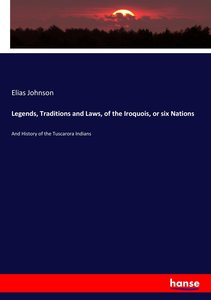 Legends, Traditions and Laws, of the Iroquois, or six Nations