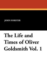 The Life and Times of Oliver Goldsmith Vol. 1
