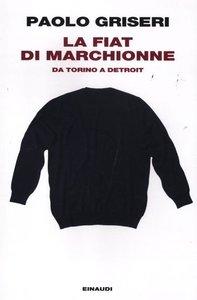 La Fiat di Marchionne. Da Torino a Detroit
