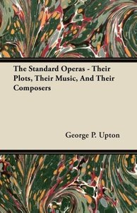 The Standard Operas - Their Plots, Their Music, And Their Compos