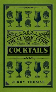 The Classic Guide to Cocktails