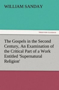 The Gospels in the Second Century, An Examination of the Critica