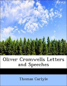 Oliver Cromwells Letters and Speeches