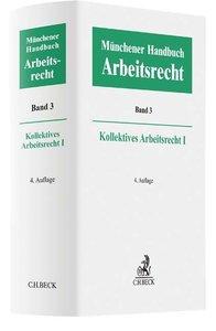 Münchener Handbuch zum Arbeitsrecht 03: Kollektives Arbeitsrecht