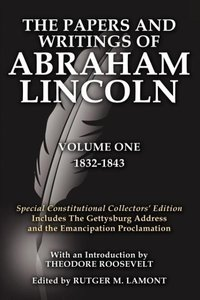 The Papers and Writings Of Abraham Lincoln Volume One
