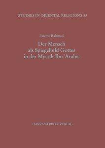Der Mensch als Spiegelbild Gottes in der Mystik Ibn 'Arabis