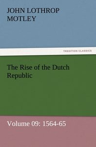 The Rise of the Dutch Republic - Volume 09: 1564-65