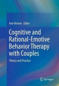 Cognitive and Rational-Emotive Behavior Therapy with Couples