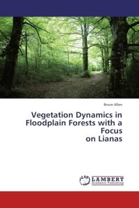 Vegetation Dynamics in Floodplain Forests with a Focus on Liana