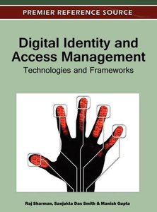 Digital Identity and Access Management: Technologies and Framewo