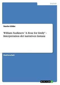 "William Faulkners ""A Rose for Emily"" - Interpretation der narrat"