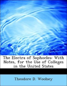 The Electra of Sophocles: With Notes, for the Use of Colleges in