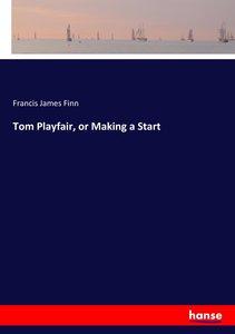Tom Playfair, or Making a Start