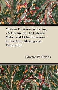 Modern Furniture Veneering - A Treatise for the Cabinet-Maker an