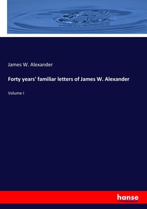 Forty years\' familiar letters of James W. Alexander