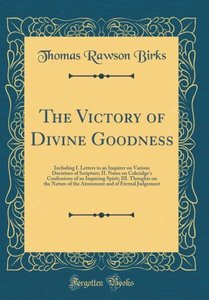 The Victory of Divine Goodness: Including I. Letters to an Inqui