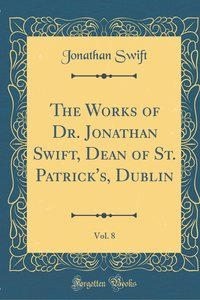 The Works of Dr. Jonathan Swift, Dean of St. Patrick\'s, Dublin,