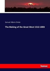 The Making of the Great West 1512-1883