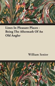 Lines in Pleasant Places - Being the Aftermath of an Old Angler