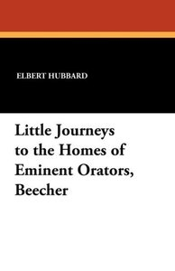 Little Journeys to the Homes of Eminent Orators, Beecher