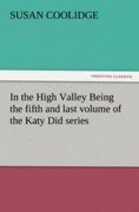 In the High Valley Being the fifth and last volume of the Katy D