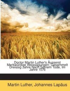 Doctor Martin Luther's Äusserst Merkwürdige Weissagungen: Gesamm
