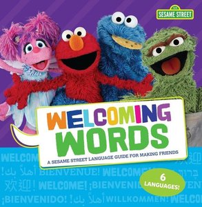 Welcoming Words: A Sesame Street (R) Language Guide for Making F