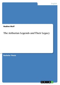 The Arthurian Legends and Their Legacy