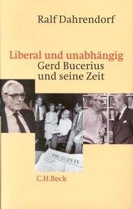 Liberal und unabhängig. Gerd Bucerius und seine Zeit