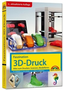 Faszination 3D Druck - 2. aktualisierte Auflage - alles zum Druc