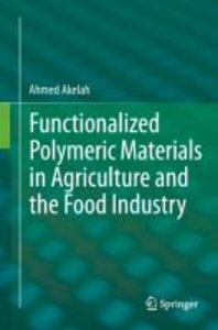 Functionalized Polymeric Materials in Agriculture and the Food