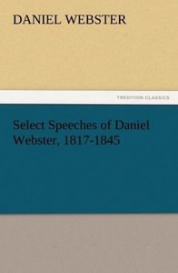 Select Speeches of Daniel Webster, 1817-1845
