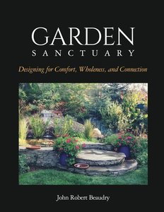 Garden Sanctuary: Designing for Comfort, Wholeness and Connectio