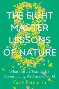The Eight Master Lessons of Nature: What Nature Teaches Us about