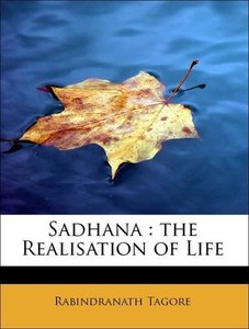 Sadhana : the Realisation of Life