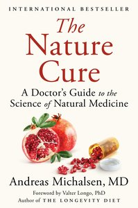 The Nature Cure: A Doctor\'s Guide to the Science of Natural Med