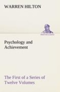 Psychology and Achievement Being the First of a Series of Twelve