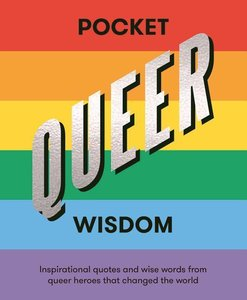 Pocket Queer Wisdom: Inspirational Quotes and Wise Words from Qu
