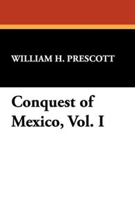 Conquest of Mexico, Vol. I