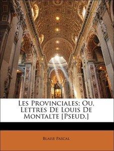 Les Provinciales; Ou, Lettres De Louis De Montalte [Pseud.]