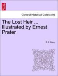 The Lost Heir ... Illustrated by Ernest Prater