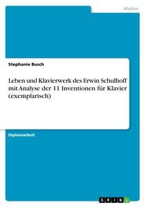 Leben und Klavierwerk des Erwin Schulhoff mit Analyse der 11 Inv