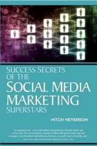 Success Secrets of Social Media Marketing Superstars