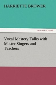 Vocal Mastery Talks with Master Singers and Teachers