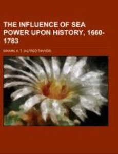 The Influence of Sea Power Upon History, 1660-1783
