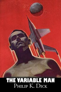 The Variable Man by Philip K. Dick, Science Fiction, Literary, F