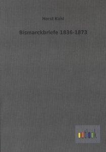 Bismarckbriefe 1836-1873