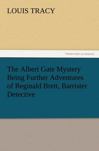 The Albert Gate Mystery Being Further Adventures of Reginald Bre