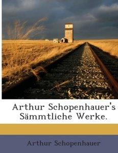Arthur Schopenhauer's Sämmtliche Werke.